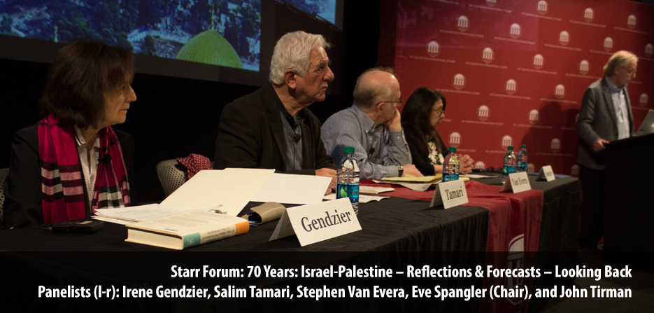 Starr Forum: 70 Years: Israel-Palestine – Reflections & Forecasts – Looking Back Panelists (l-r): Irene Gendzier, Salim Tamari, Stephen Van Evera, Eve Spangler (Chair), and John Tirman